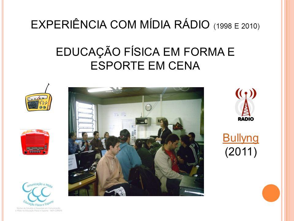 EXPERIÊNCIA COM MÍDIA RÁDIO (1998 E 2010) EDUCAÇÃO FÍSICA EM FORMA E ESPORTE EM CENA