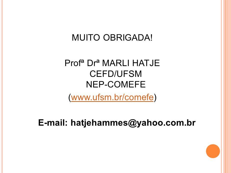 MUITO OBRIGADA. Profª Drª MARLI HATJE CEFD/UFSM NEP-COMEFE (www. ufsm