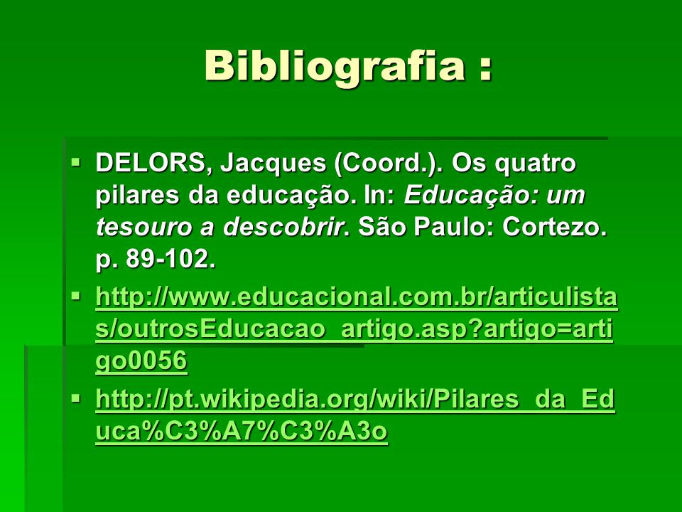 Bibliografia : DELORS, Jacques (Coord.). Os quatro pilares da educação. In: Educação: um tesouro a descobrir. São Paulo: Cortezo. p. 89-102.
