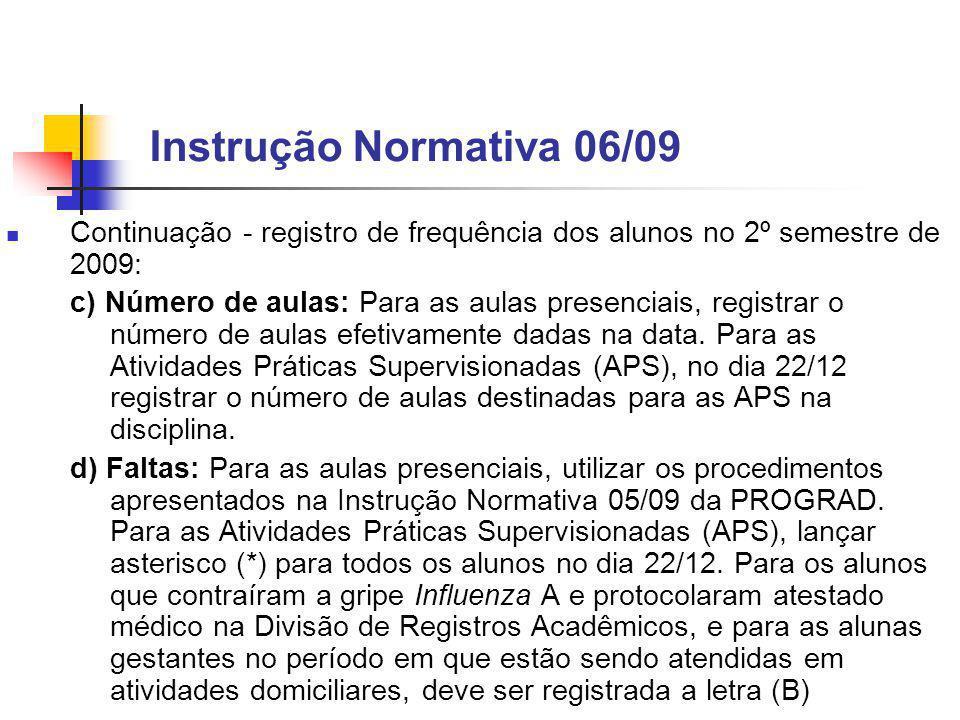 Instrução Normativa 06/09 Continuação - registro de frequência dos alunos no 2º semestre de 2009: