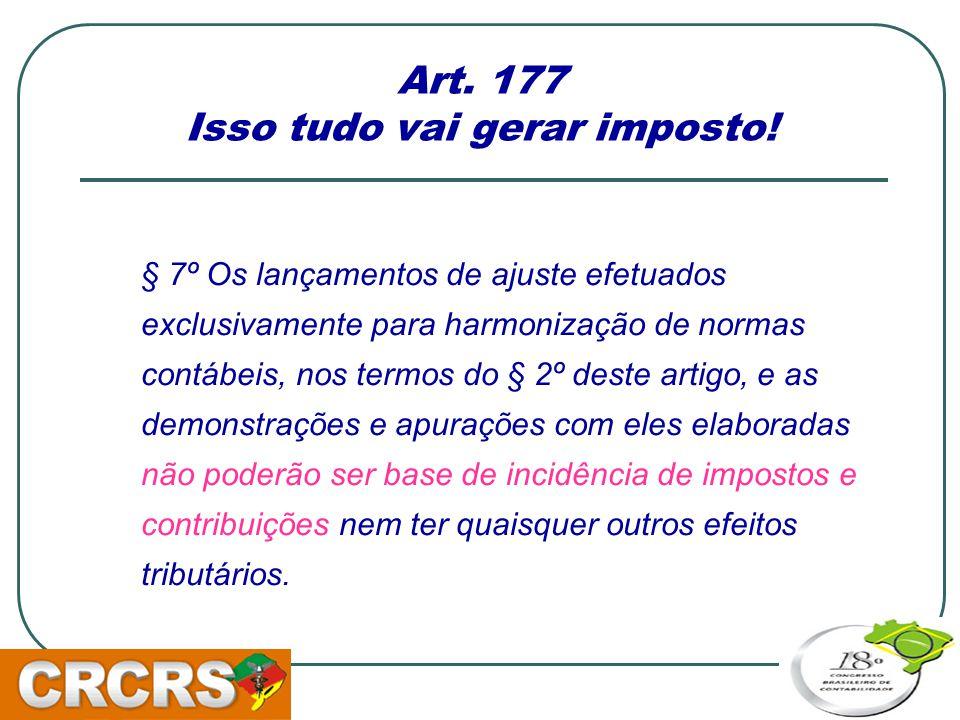 Art. 177 Isso tudo vai gerar imposto!