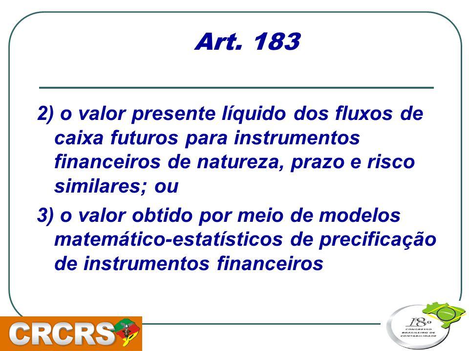 Art. 183 2) o valor presente líquido dos fluxos de caixa futuros para instrumentos financeiros de natureza, prazo e risco similares; ou.