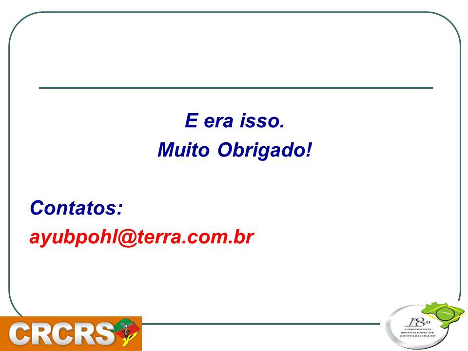 E era isso. Muito Obrigado! Contatos: ayubpohl@terra.com.br