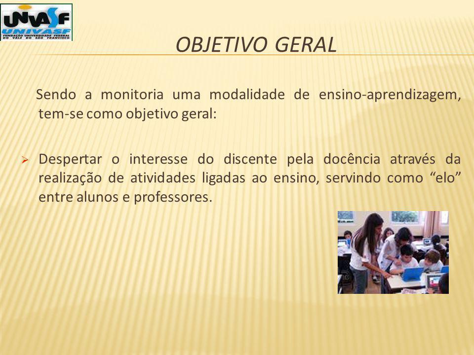 Objetivo Geral Sendo a monitoria uma modalidade de ensino-aprendizagem, tem-se como objetivo geral: