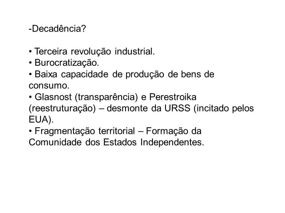 Decadência Terceira revolução industrial. Burocratização. Baixa capacidade de produção de bens de consumo.