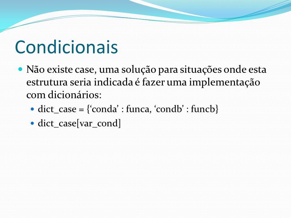 Condicionais Não existe case, uma solução para situações onde esta estrutura seria indicada é fazer uma implementação com dicionários: