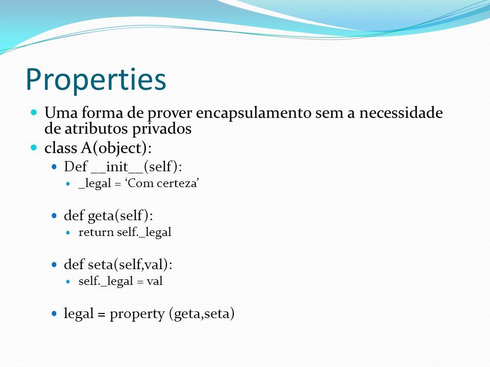 Properties Uma forma de prover encapsulamento sem a necessidade de atributos privados. class A(object):