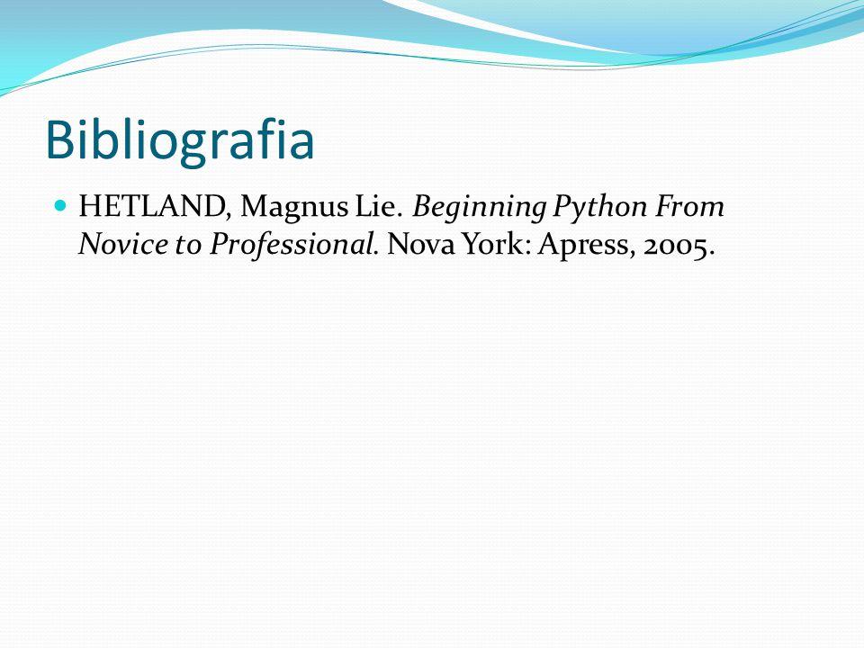 Bibliografia HETLAND, Magnus Lie. Beginning Python From Novice to Professional.