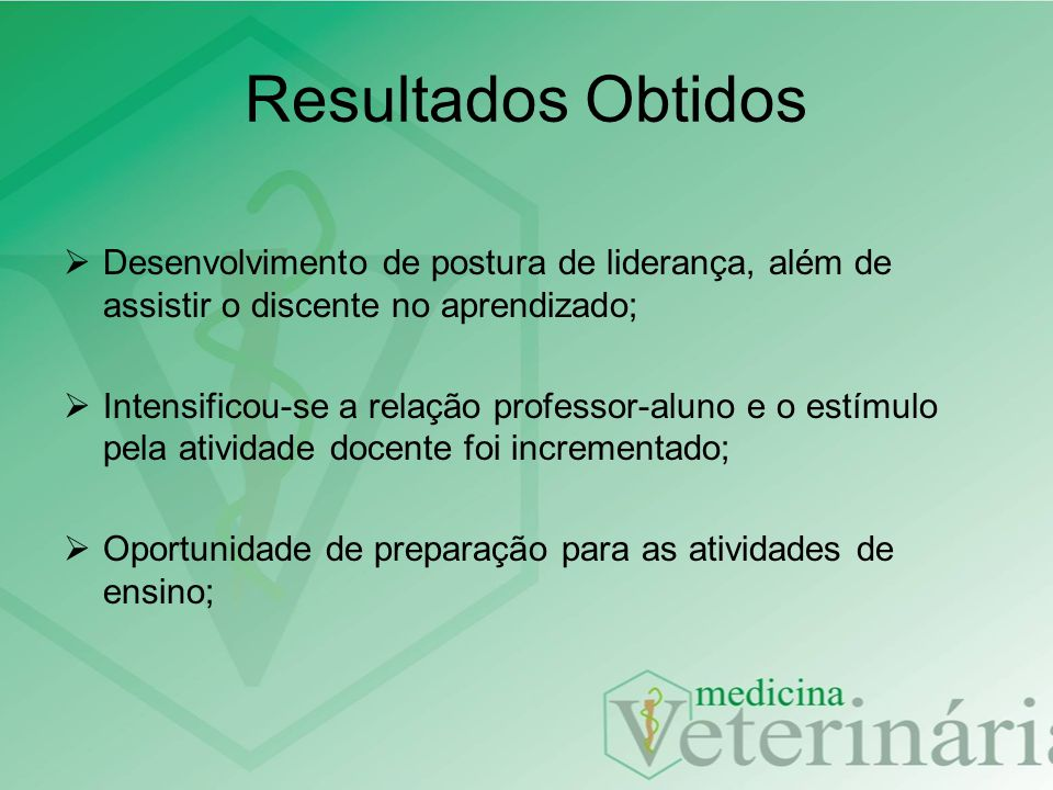 Resultados Obtidos Desenvolvimento de postura de liderança, além de assistir o discente no aprendizado;