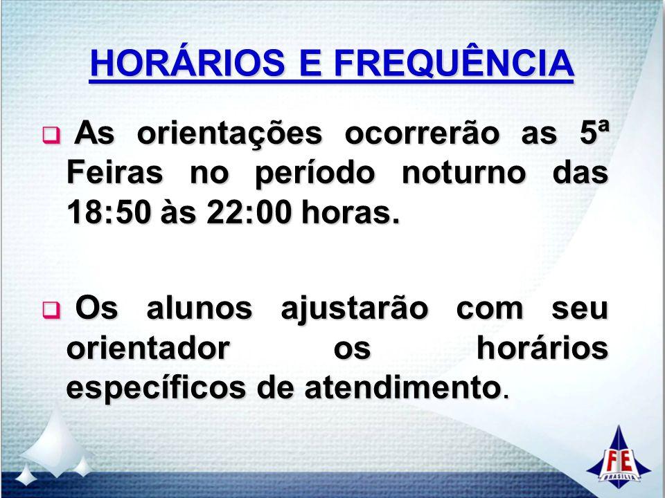 HORÁRIOS E FREQUÊNCIA As orientações ocorrerão as 5ª Feiras no período noturno das 18:50 às 22:00 horas.