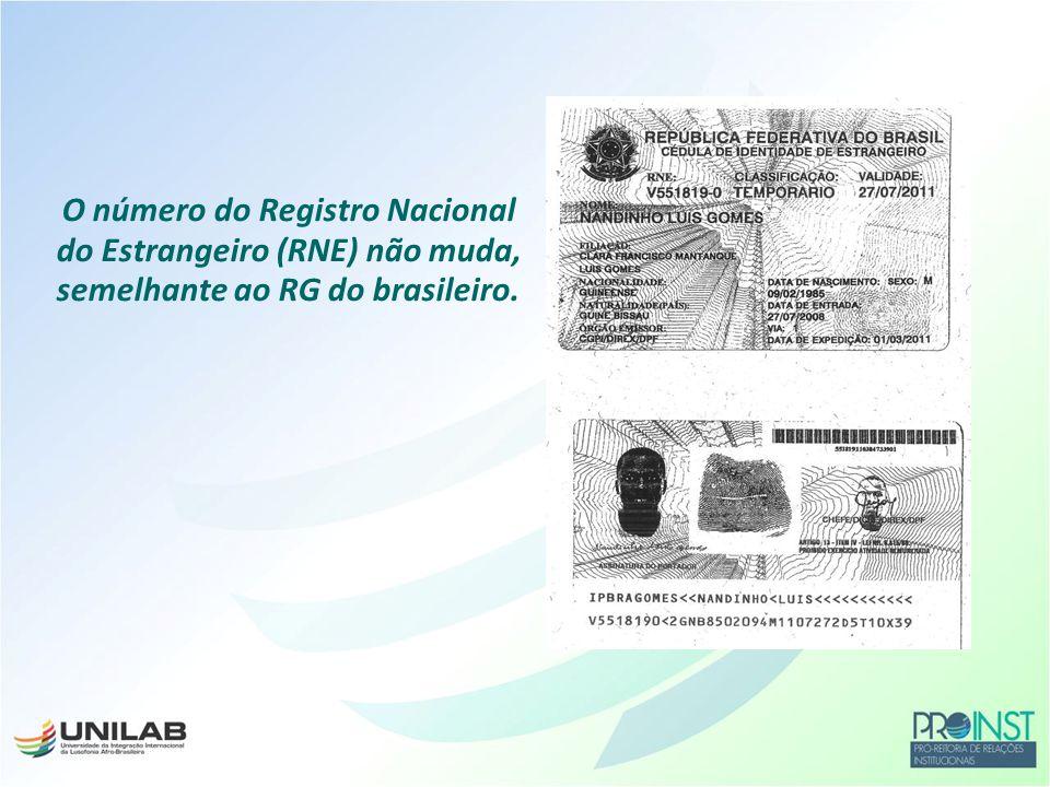 O número do Registro Nacional do Estrangeiro (RNE) não muda, semelhante ao RG do brasileiro.