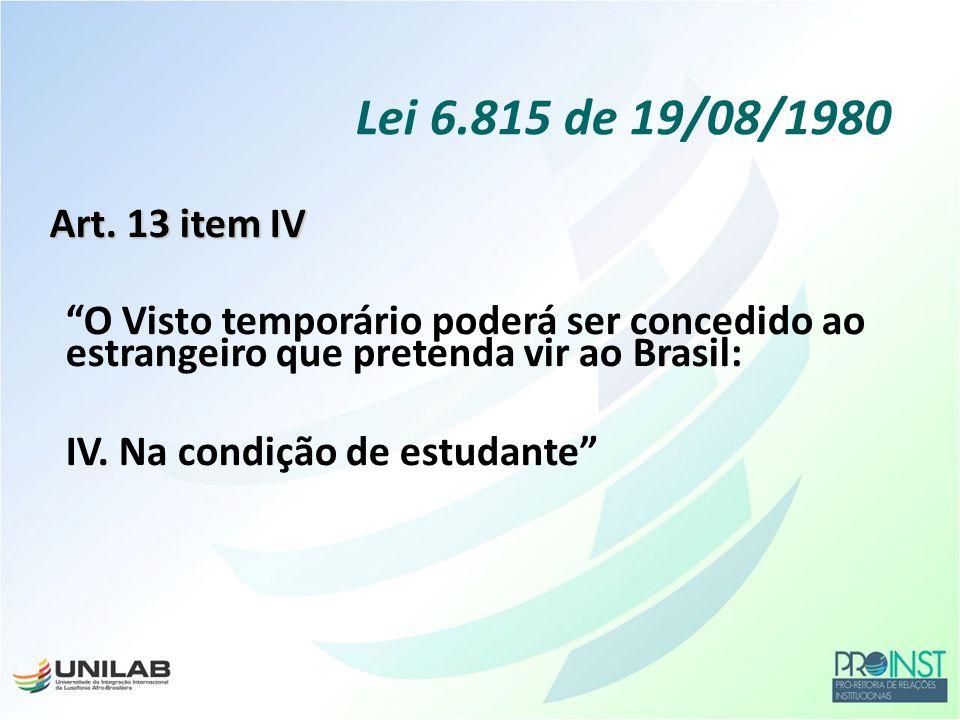Lei 6.815 de 19/08/1980 Art. 13 item IV. O Visto temporário poderá ser concedido ao estrangeiro que pretenda vir ao Brasil: