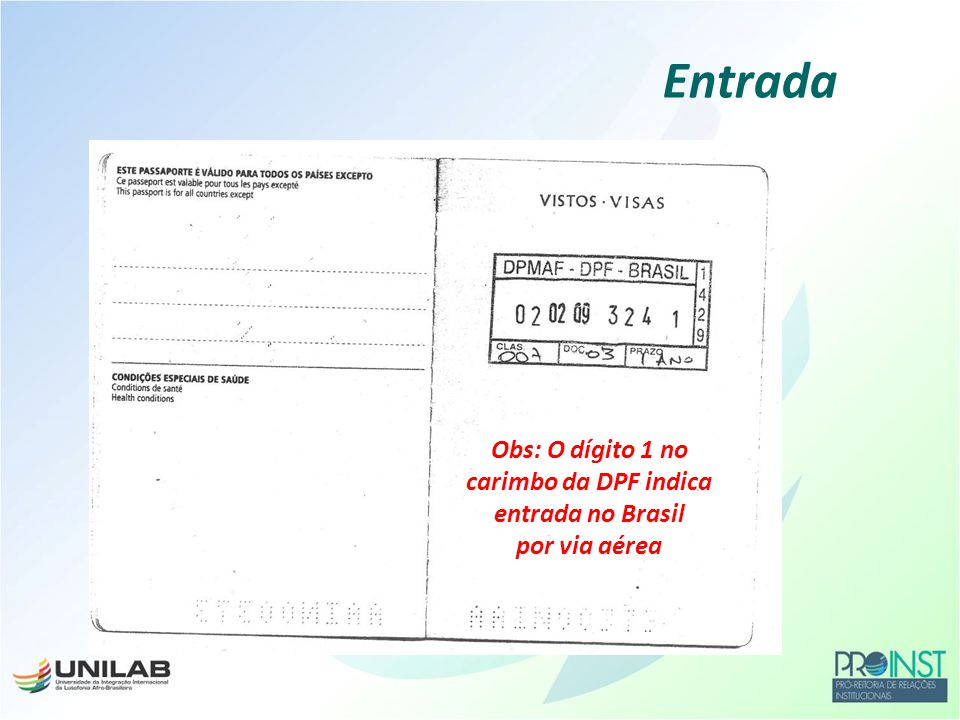 Entrada Obs: O dígito 1 no carimbo da DPF indica entrada no Brasil por via aérea