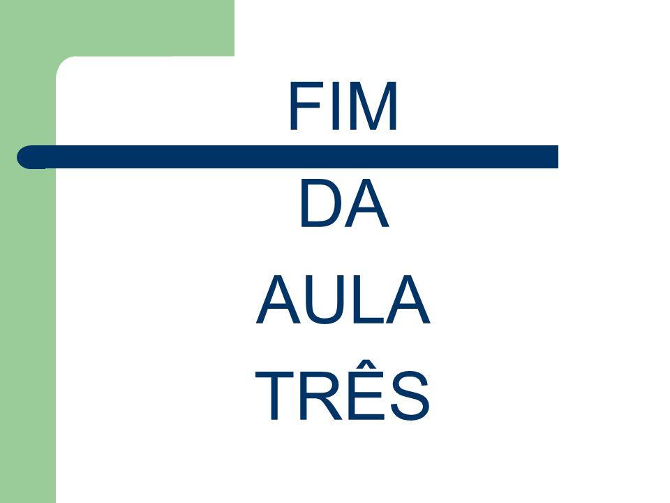 FIM DA AULA TRÊS