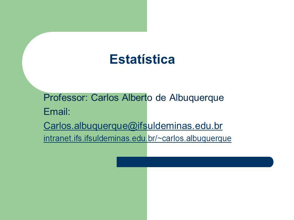 Estatística Professor: Carlos Alberto de Albuquerque Email: