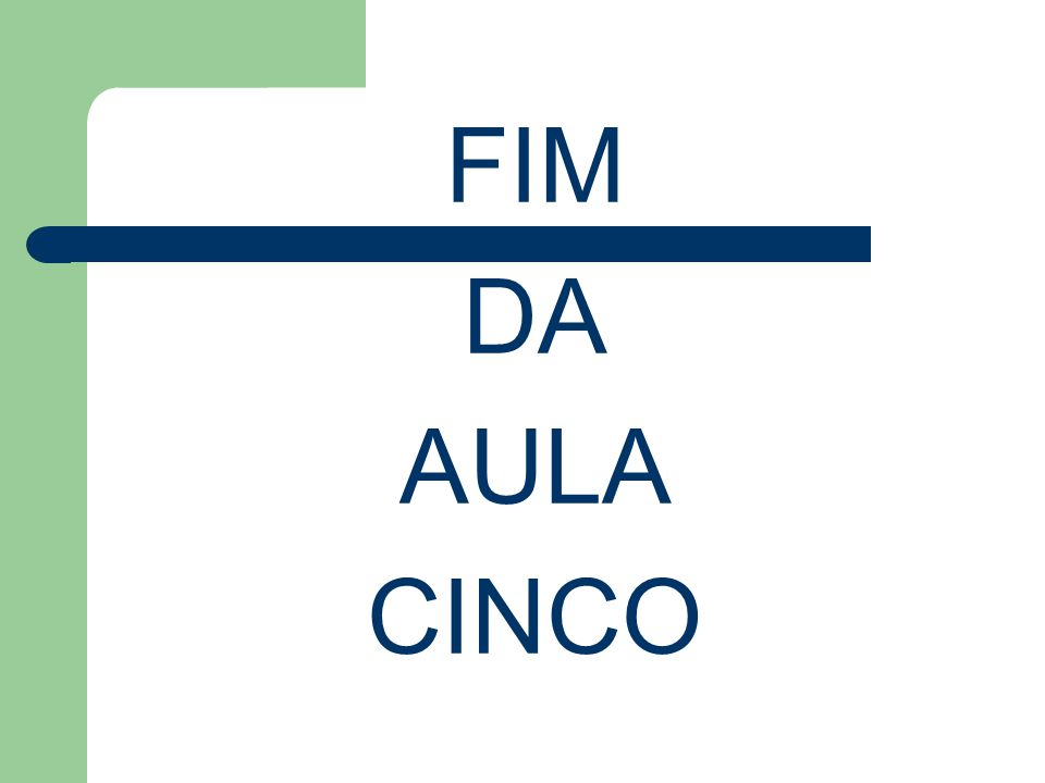 FIM DA AULA CINCO