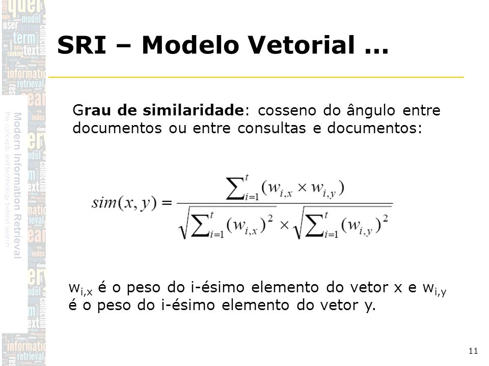 SRI – Modelo Vetorial ... Grau de similaridade: cosseno do ângulo entre documentos ou entre consultas e documentos: