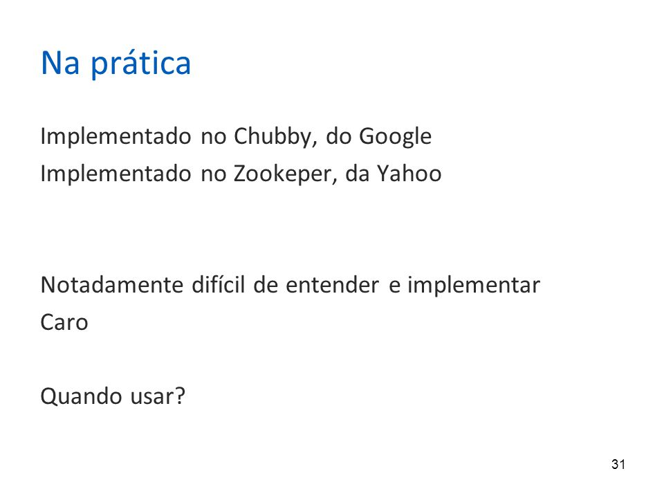 Na prática Implementado no Chubby, do Google