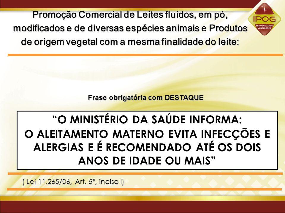 Frase obrigatória com DESTAQUE O MINISTÉRIO DA SAÚDE INFORMA: