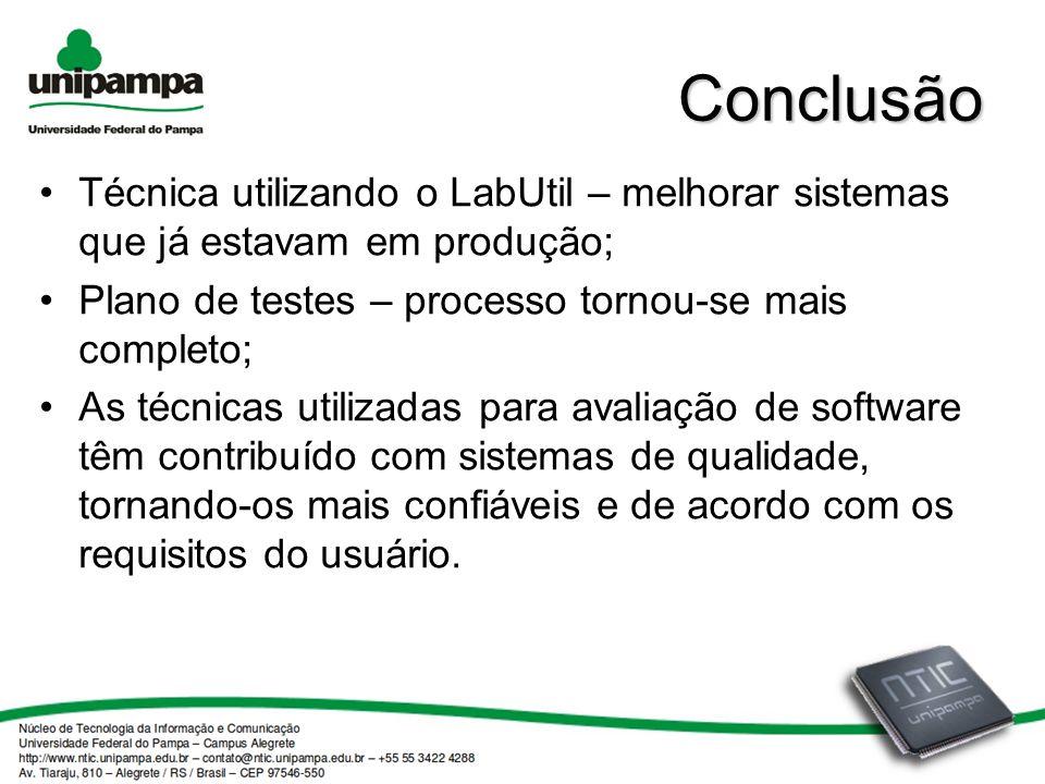 Conclusão Técnica utilizando o LabUtil – melhorar sistemas que já estavam em produção; Plano de testes – processo tornou-se mais completo;