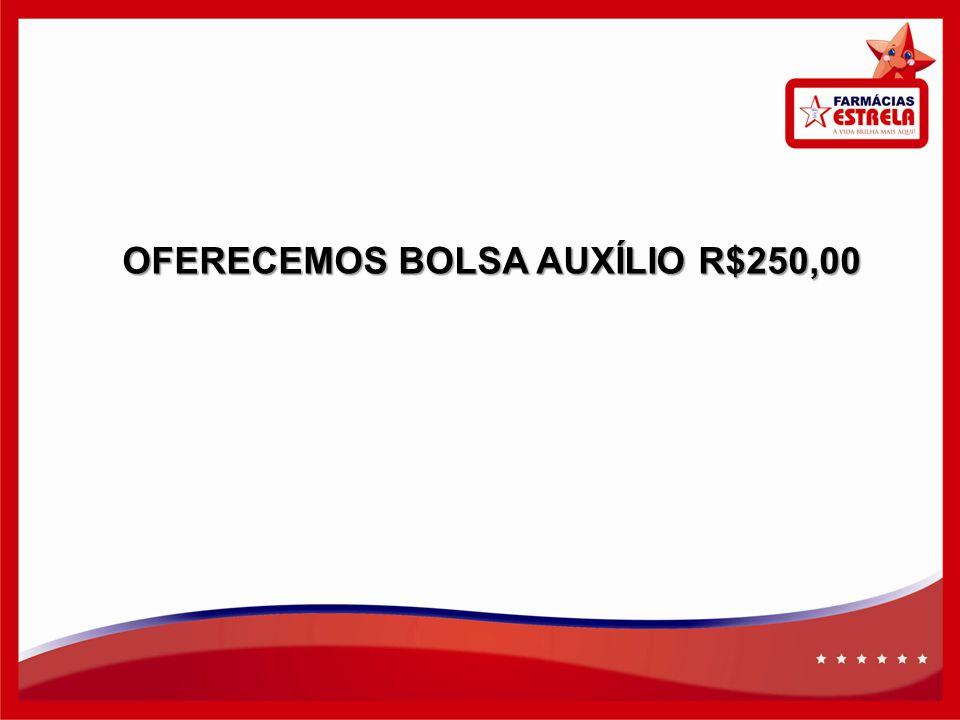 OFERECEMOS BOLSA AUXÍLIO R$250,00