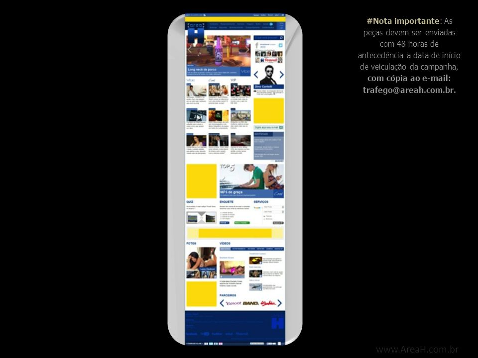 #Nota importante: As peças devem ser enviadas com 48 horas de antecedência a data de início de veiculação da campanha, com cópia ao e-mail: trafego@areah.com.br.