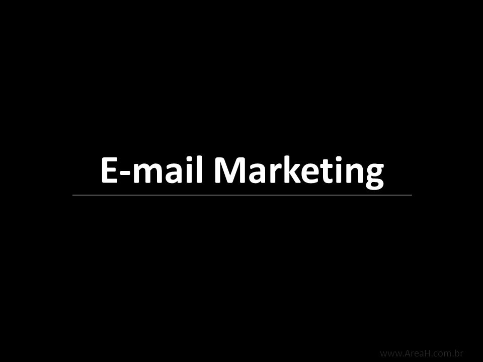 E-mail Marketing www.AreaH.com.br