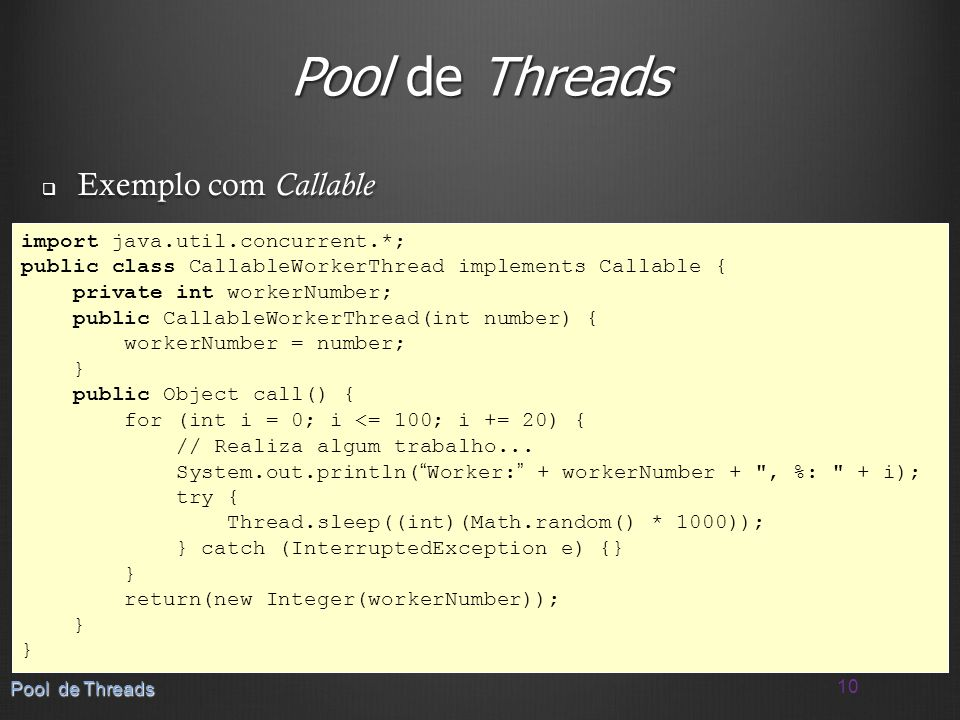 Pool de Threads Exemplo com Callable import java.util.concurrent.*;