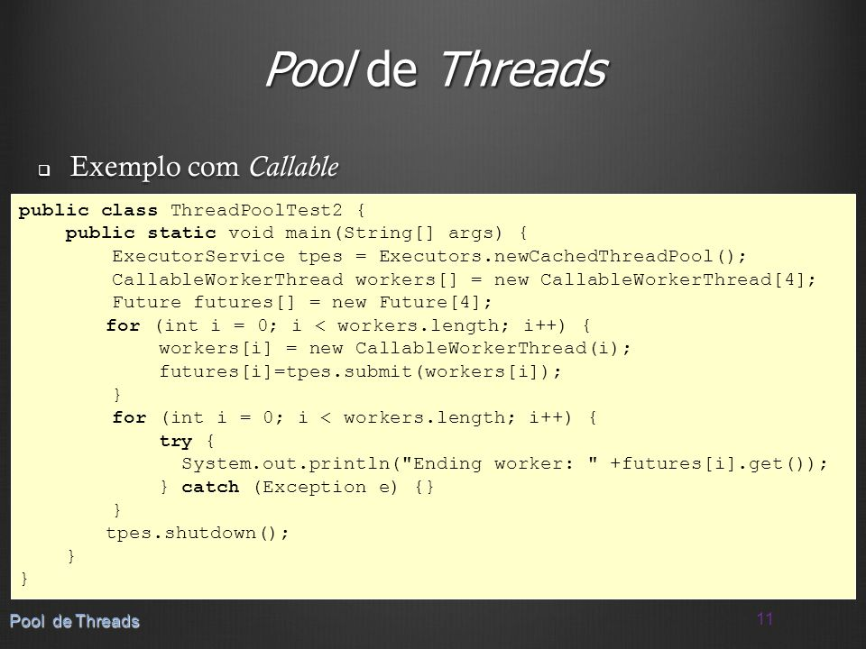 Pool de Threads Exemplo com Callable public class ThreadPoolTest2 {