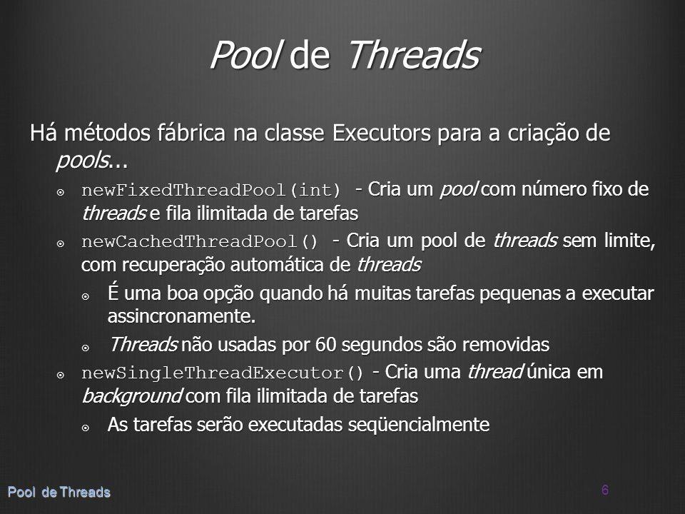 Pool de Threads Há métodos fábrica na classe Executors para a criação de pools...