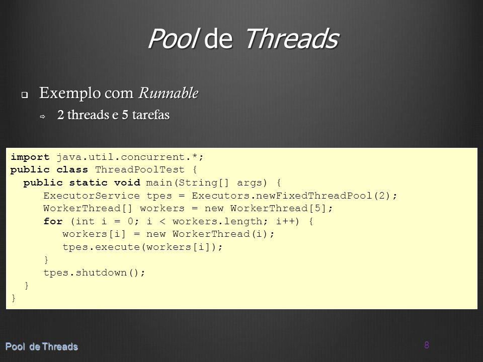 Pool de Threads Exemplo com Runnable 2 threads e 5 tarefas