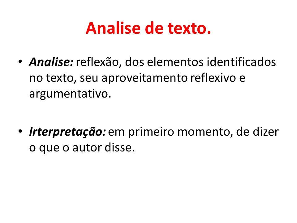 Analise de texto. Analise: reflexão, dos elementos identificados no texto, seu aproveitamento reflexivo e argumentativo.