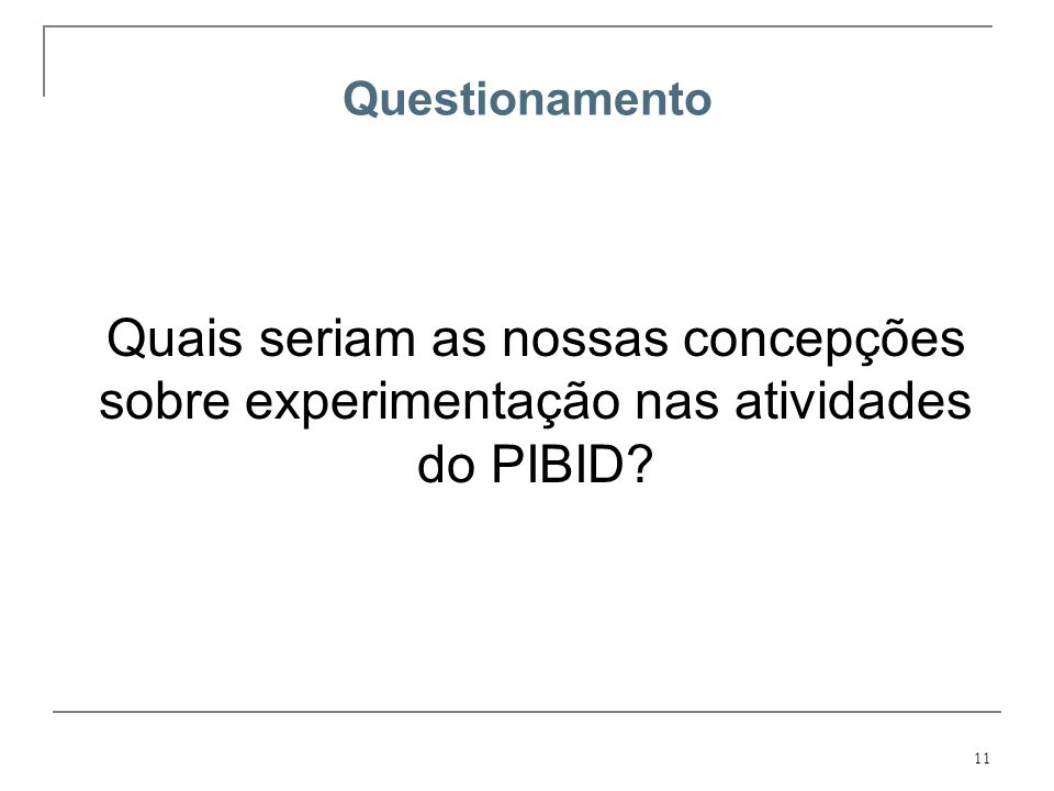 Questionamento Quais seriam as nossas concepções sobre experimentação nas atividades do PIBID