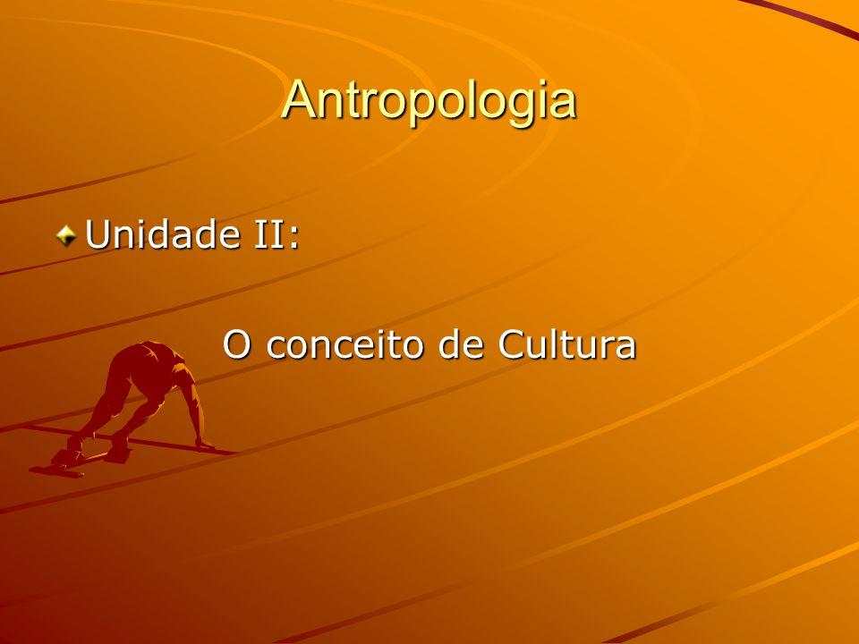 Antropologia Unidade II: O conceito de Cultura