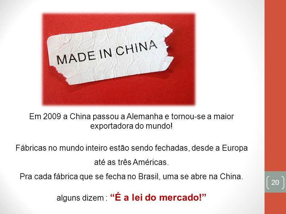 Pra cada fábrica que se fecha no Brasil, uma se abre na China.