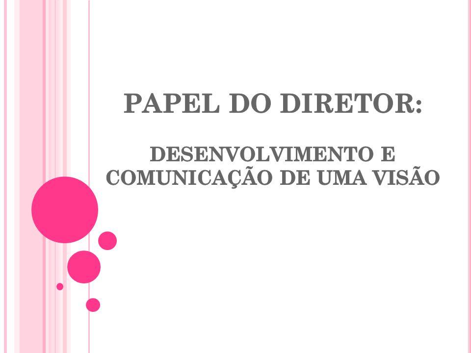 PAPEL DO DIRETOR: DESENVOLVIMENTO E COMUNICAÇÃO DE UMA VISÃO