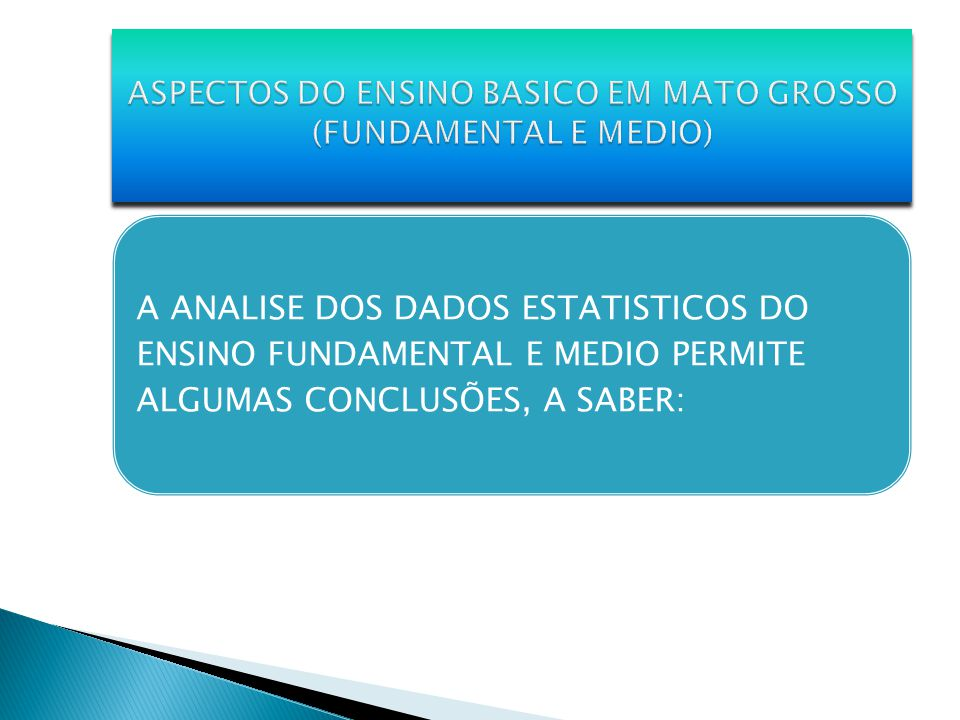 ASPECTOS DO ENSINO BASICO EM MATO GROSSO (FUNDAMENTAL E MEDIO)