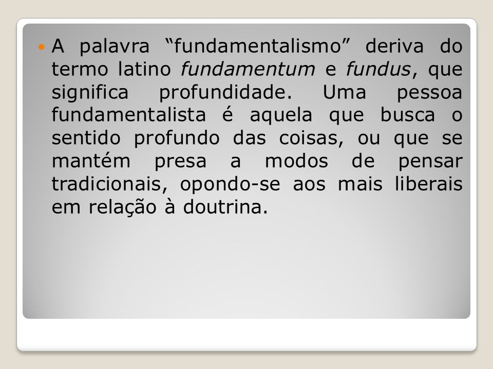 A palavra fundamentalismo deriva do termo latino fundamentum e fundus, que significa profundidade.
