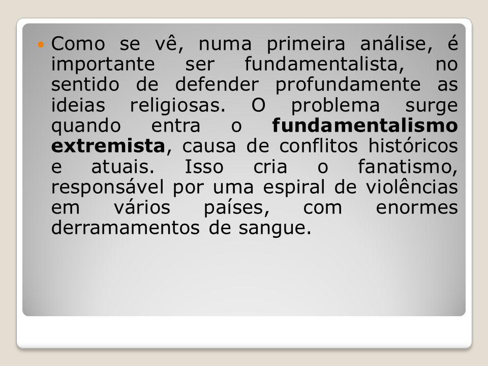 Como se vê, numa primeira análise, é importante ser fundamentalista, no sentido de defender profundamente as ideias religiosas.