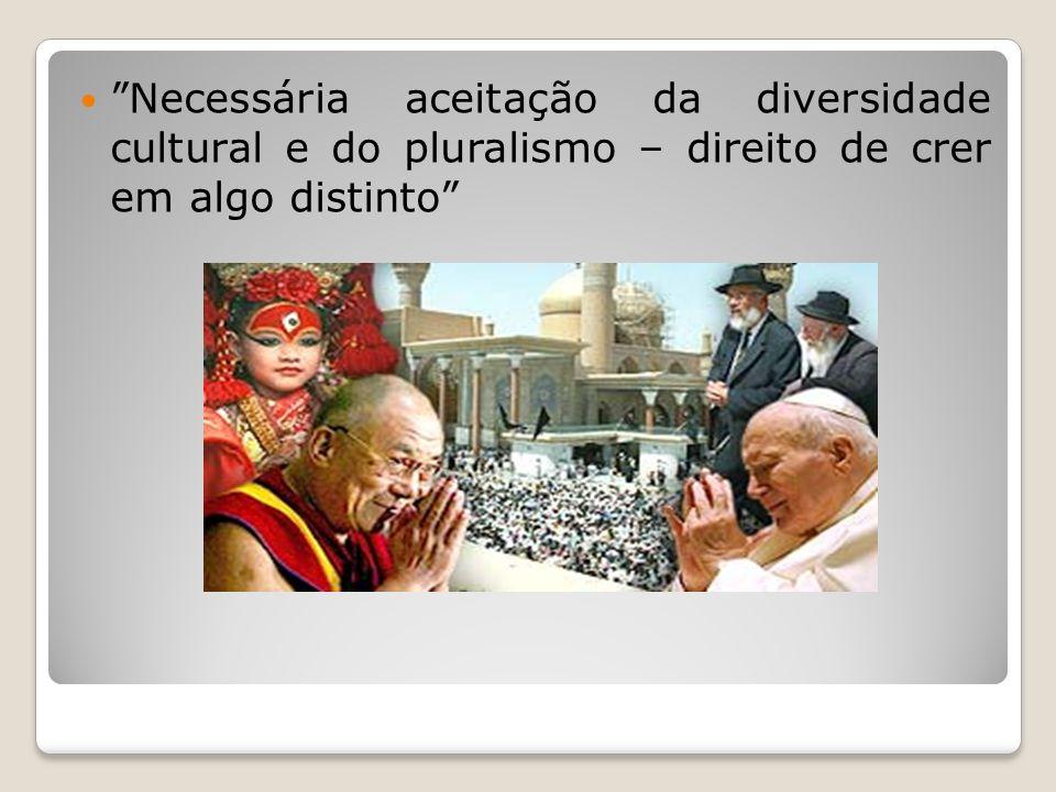 Necessária aceitação da diversidade cultural e do pluralismo – direito de crer em algo distinto