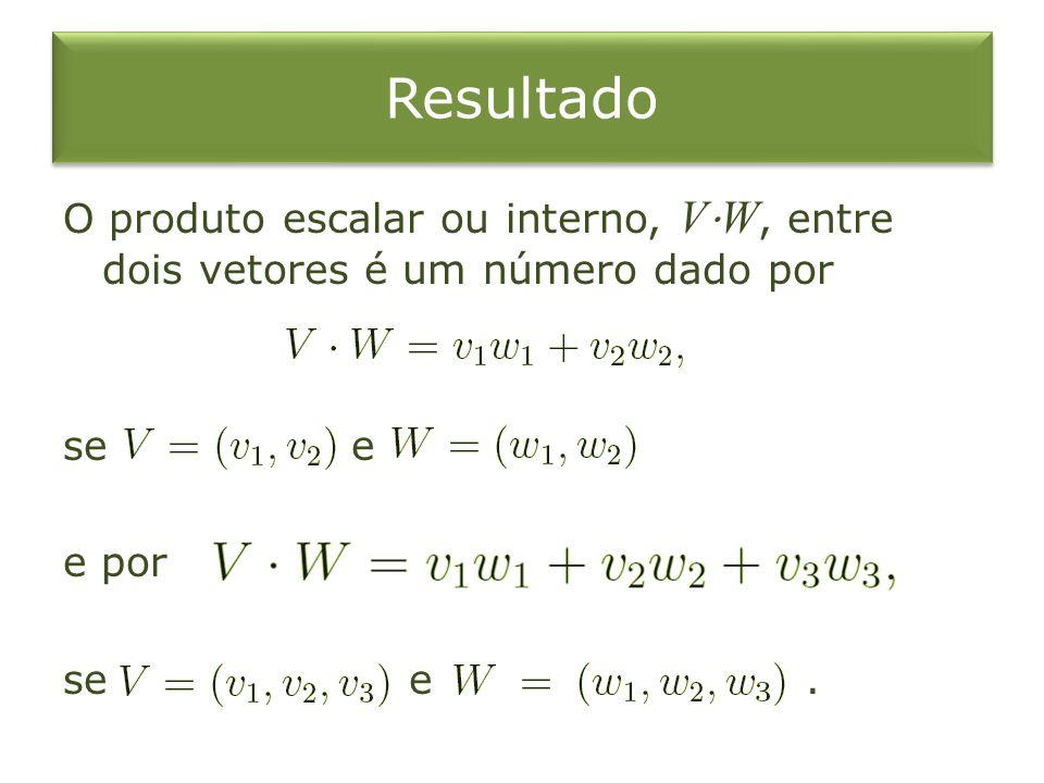 Resultado O produto escalar ou interno, V⋅W, entre dois vetores é um número dado por se e e por se e .