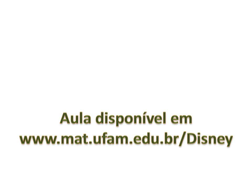 Aula disponível em www.mat.ufam.edu.br/Disney