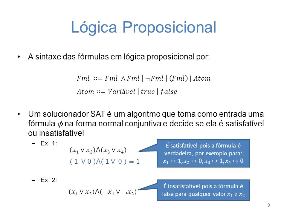 É insatisfatível pois a fórmula é falsa para qualquer valor 𝑥1 e 𝑥2