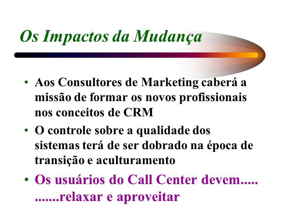 Os Impactos da MudançaAos Consultores de Marketing caberá a missão de formar os novos profissionais nos conceitos de CRM.