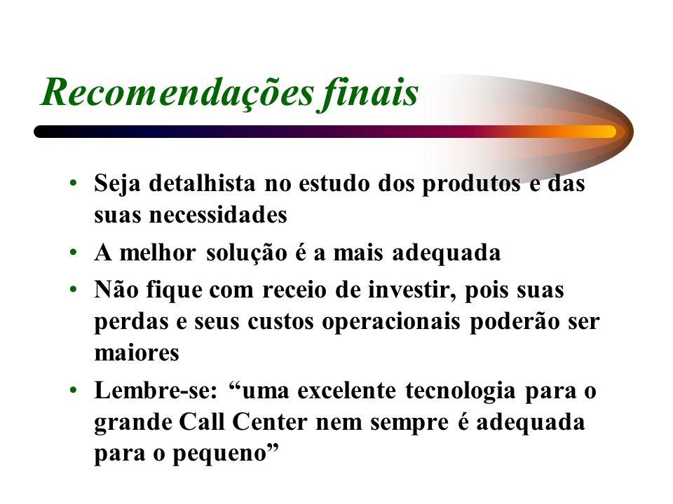 Recomendações finais Seja detalhista no estudo dos produtos e das suas necessidades. A melhor solução é a mais adequada.