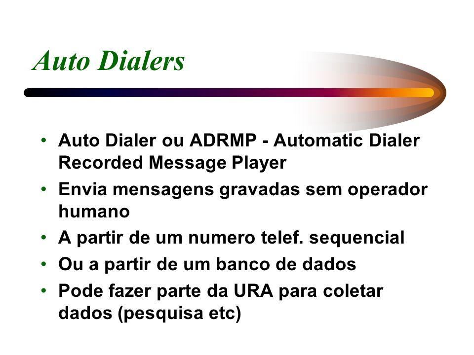 Auto Dialers Auto Dialer ou ADRMP - Automatic Dialer Recorded Message Player. Envia mensagens gravadas sem operador humano.