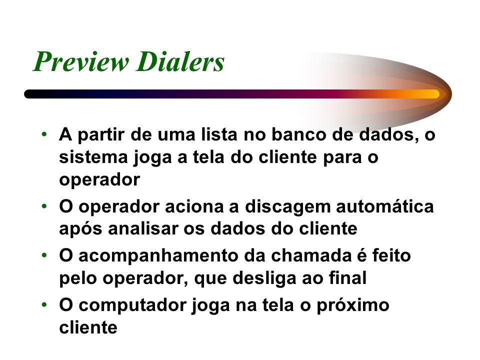 Preview Dialers A partir de uma lista no banco de dados, o sistema joga a tela do cliente para o operador.