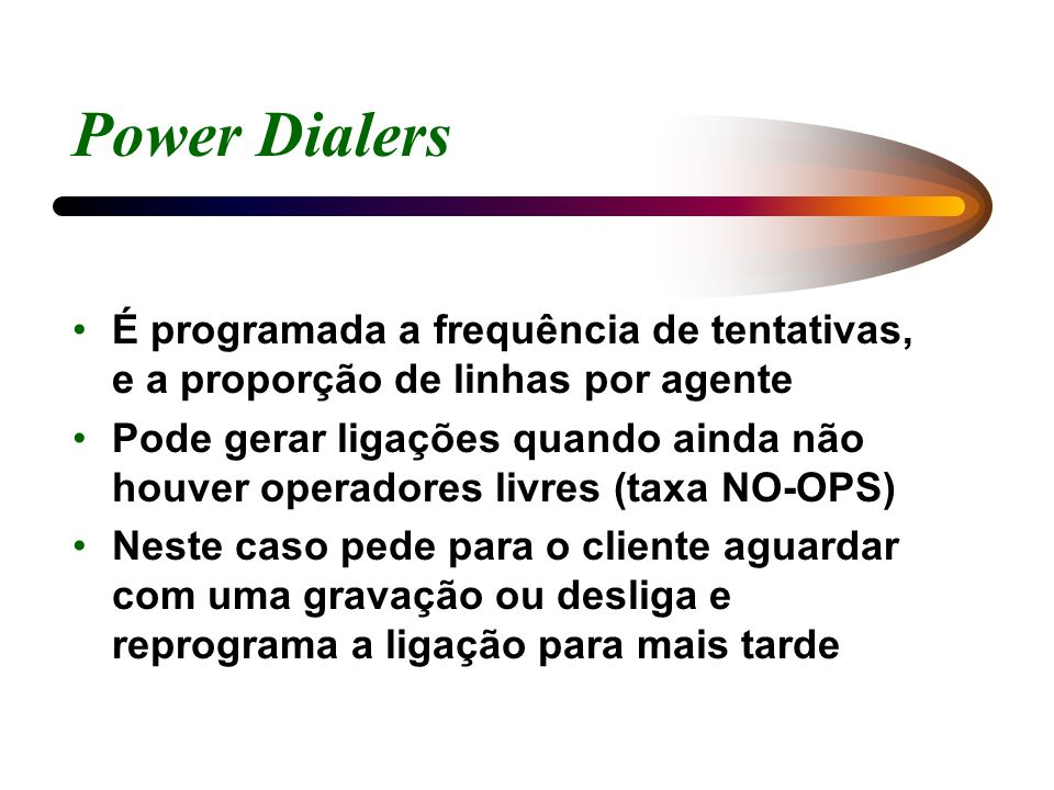 Power Dialers É programada a frequência de tentativas, e a proporção de linhas por agente.