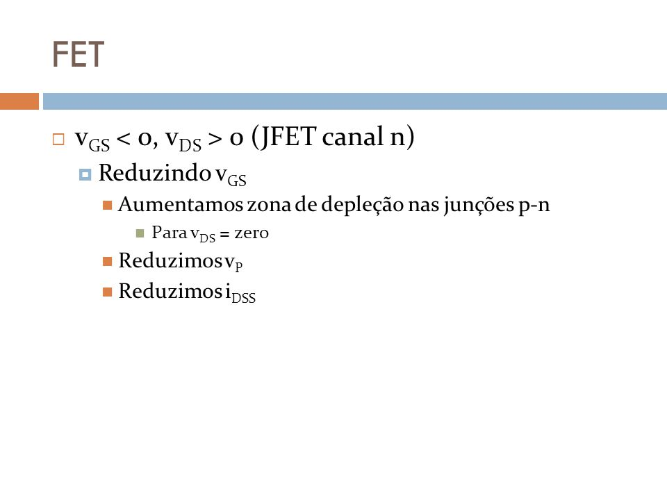 FET vGS < 0, vDS > 0 (JFET canal n) Reduzindo vGS