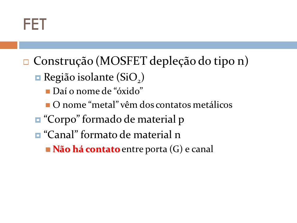 FET Construção (MOSFET depleção do tipo n) Região isolante (SiO2)